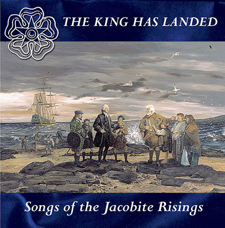 cover image for The King Has Landed (Songs Of The Jacobite Risings)