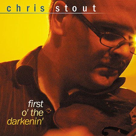 cover image for Chris Stout - First O' The Darkenin'