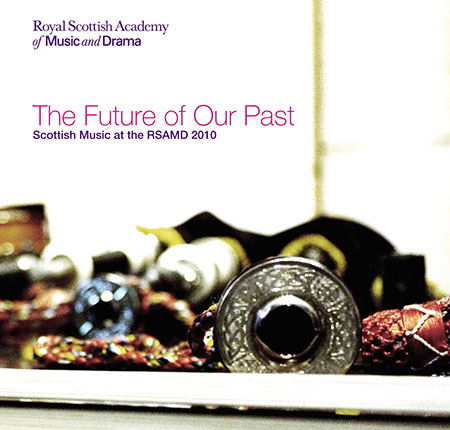 cover image for Scottish Music Of The RSAMD - The Future Of Our Past