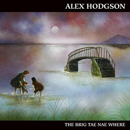 cover image for Alex Hodgson - The Brig Tae Nae Where