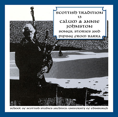 cover image for Calum & Annie Johnston - Songs, Stories & Piping From Barra (Scottish Tradition Series vol 13)