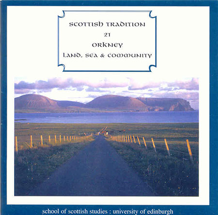 cover image for Orkney - Land, Sea & Community (Scottish Tradition Series vol 21)