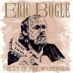 cover image for <mark>Eric</mark> <mark>Bogle</mark> - Voices In The Wilderness