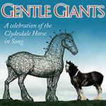 cover image for Gentle Giants (A Celebration Of The Clydesdale Horse In Song)