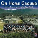 cover image for <mark>The</mark> <mark>Simon</mark> <mark>Fraser</mark> <mark>University</mark> <mark>Pipe</mark> <mark>Band</mark> - On Home Ground vol 1
