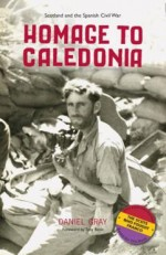 cover image for Daniel Gray - Homage To Caledonia (Scotland and <mark>the</mark> Spanish Civil War)