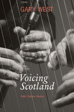 cover image for <mark>Gary</mark> <mark>West</mark> - Voicing Scotland (Folk, Culture, Nation)