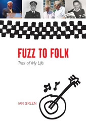 news article for Ian Green's autobiography:  'Fuzz To Folk - Trax Of My Life'